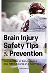 Brain Injury Safety Tips and Prevention: Reducing the Risk of Concussions and Traumatic Brain Injury in Sports and Activities! Paperback