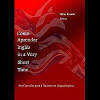 Como Aprender Inglês in a Very Short Time: Seu caminho para a fluência na língua inglesa