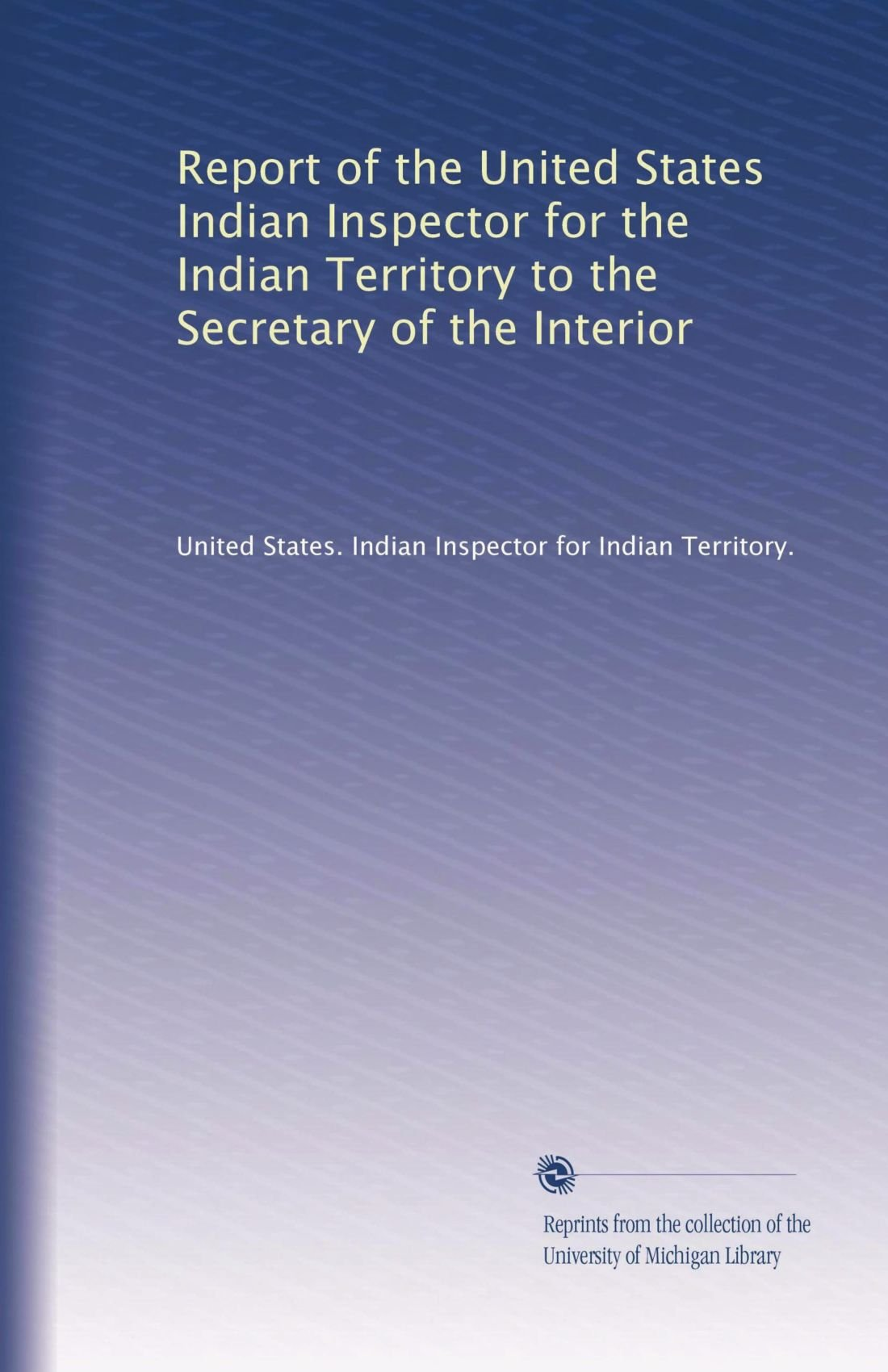 Report of the United States Indian Inspector for the Indian