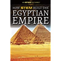 How STEM Built the Egyptian Empire (How STEM Built Empires)