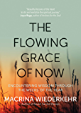 The Flowing Grace of Now: Encountering Wisdom through the Weeks of the Year