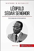 Léopold Sédar Senghor: De La Négritude à La