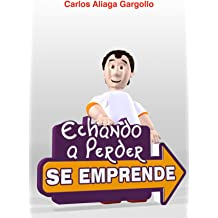 ECHANDO A PERDER SE EMPRENDE (Spanish Edition) Feb 1, 2012