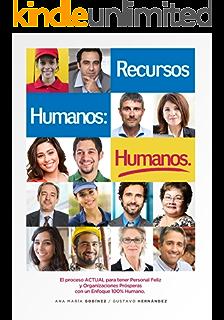 RECURSOS HUMANOS HUMANOS; el Libro DEFINITIVO para aquellos que desean lograr Procesos y Relaciones Laborales