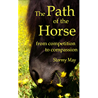 The Path of the Horse: From competition to compassion (English Edition)