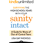Surviving the High School Years with Your Sanity Intact: A Guide for Moms of Out-of-Control Teens