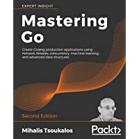Mastering Go - Second Edition: Create Golang production applications using network libraries, concurrency, machine…