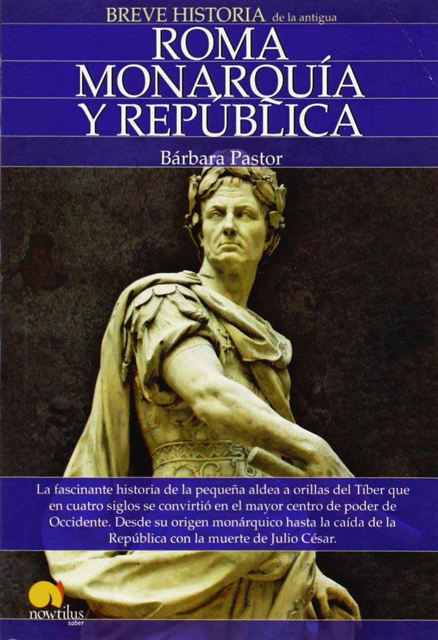Breve Historia De Roma I. Monarquía Y Republica Tapa blanda – 1 jun 2009 Bárbara Pastor Artigues Ediciones Nowtilus 8497636546 Ancient - Rome