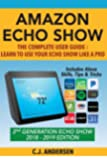 Amazon Echo Show - The Complete User Guide: Learn to Use Your Echo Show Like A Pro