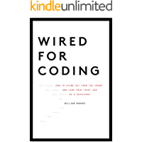 Wired For Coding: How to Stand Out From The Crowd and Land Your First Job as a Developer