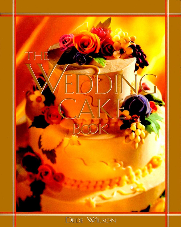 The Wedding Cake Book Dede Wilson 0021898612342 Amazon Books