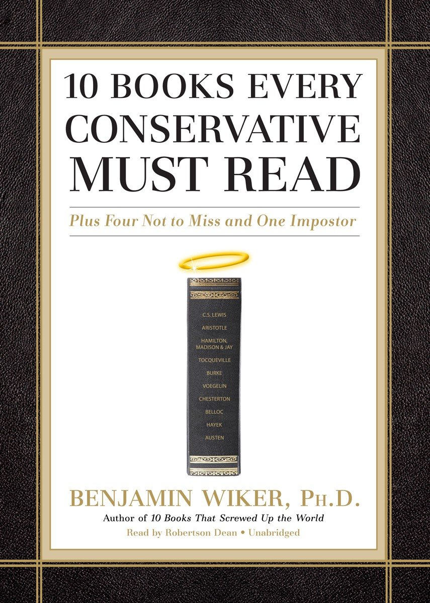 10 Books Every Conservative Must Read: Plus Four Not to Miss and One  Imposter: Benjamin Wiker, Robertson Dean: 9781441748805: Amazon.com: Books