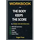 Workbook For The Body Keeps the Score: Brain, Mind, and Body in the Healing of Trauma