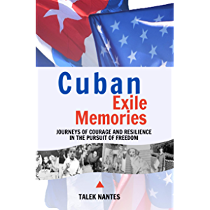 Cuban Exile Memories: Journeys of Courage and Resilience in the Pursuit of Freedom