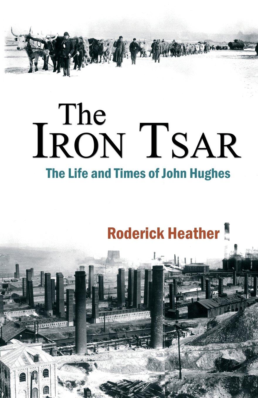 The Iron Tsar: The Life and Times of John Hughes