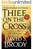 Thief on the Cross: Templar Secrets in America (Templars in America Series Book 2)