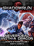 Shadowrun Legends: Never Deal with a Dragon (Secrets of Power, Vol. 1)