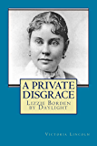 A Private Disgrace:  Lizzie Borden by Daylight: (A True Crime Fact Account of the Lizzie Borden Ax Murders)