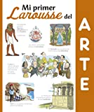 Mi Primer Larousse del arte (Larousse - Infantil / Juvenil - Castellano - A Partir De 8 Años)