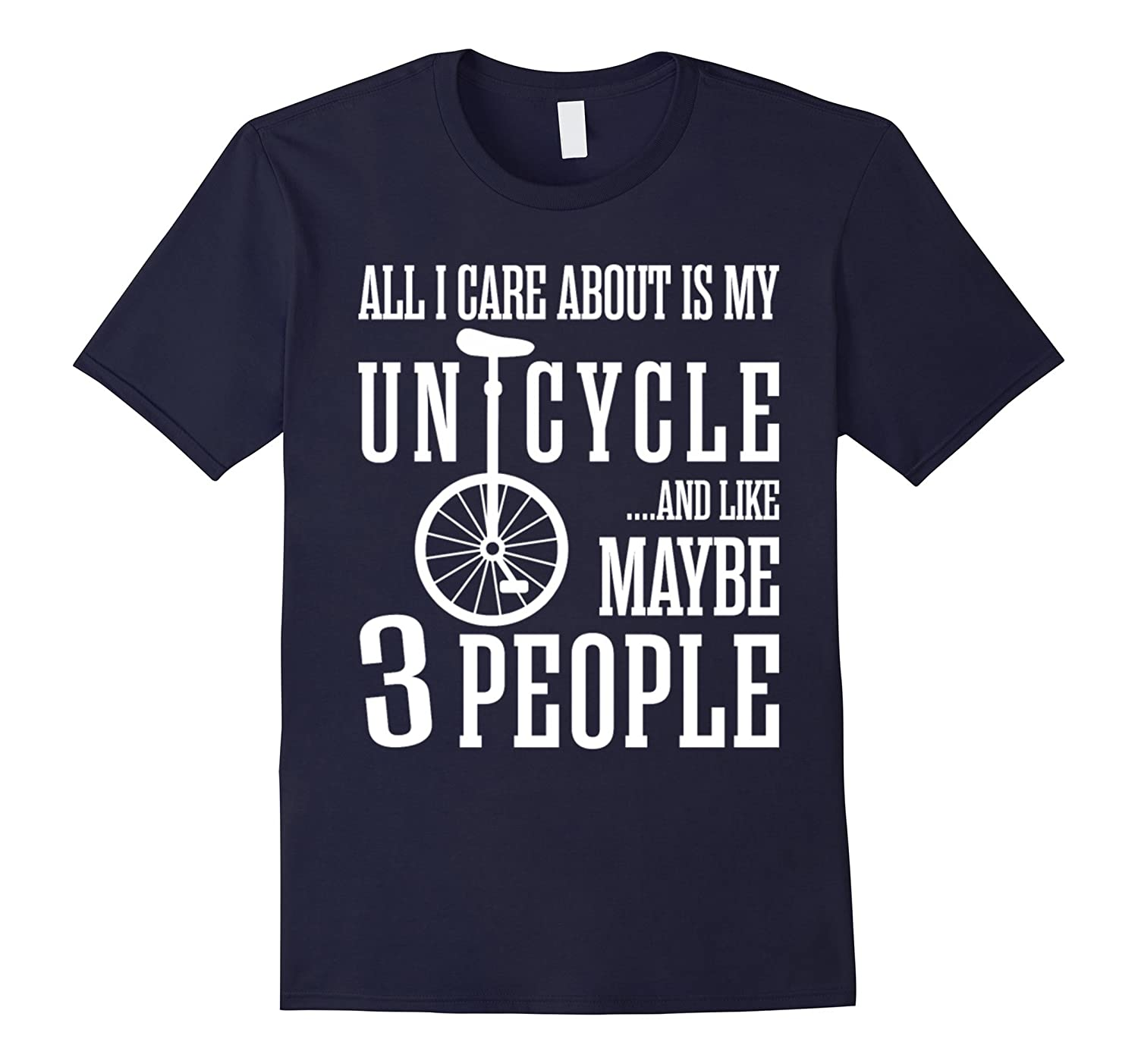 All I Care About Is My Unicycle Like Maybe 3 People T-Shirt-BN
