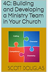 4C: Building and Developing a Ministry Team in Your Church: Building and Developing a Ministry Team in Your Church Kindle Edition