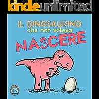 Il dinosaurino che non voleva nascere (Italian Edition)