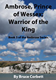 Ambrose, Prince of Wessex; Warrior of the King. (Ambrose series Book 5)