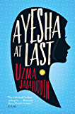 Ayesha at Last: A heart-warming and achingly funny read, perfect for fans of Rainbow Rowell's Attachments and Ayisha Malik's Sofia Khan Is NOT Obliged