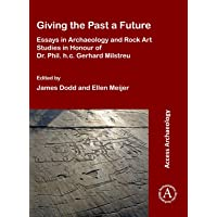 Giving the Past a Future: Essays in Archaeology and Rock Art Studies in Honour of Dr. Phil. h.c. Gerhard Milstreu