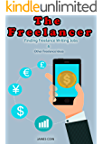 The  Freelancer: Finding Writing Jobs and Other Freelancing Ideas (English Edition)
