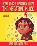 How To Get Unstuck From The Negative Muck Journal