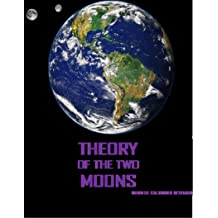 THEORY OF THE TWO MOONS May 10, 2013