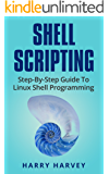 SHELL SCRIPTING: Learn Linux Shell Programming Step-By-Step (Bash Scripting, UNIX) (English Edition)