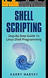 SHELL SCRIPTING: Learn Linux Shell Programming Step-By-Step (Bash Scripting, UNIX) (English Edition)