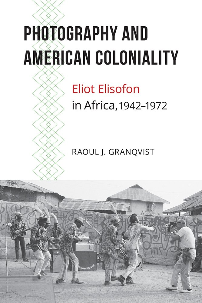 Download Photography and American Coloniality: Eliot Elisofon in Africa, 1942–1972 (African Humanities and the Arts) ebook