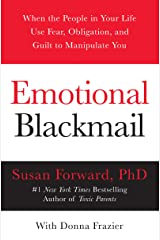 Emotional Blackmail: When the People in Your Life Use Fear, Obligation, and Guilt to Manipulate You Kindle Edition