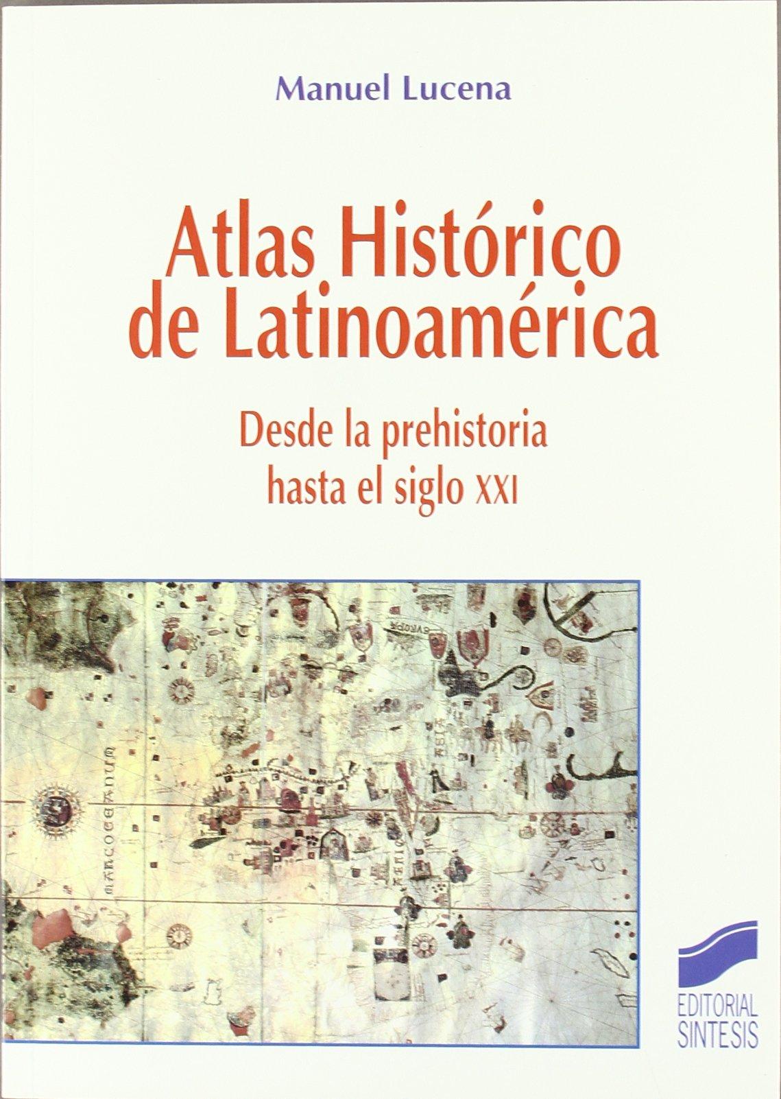 Read Online Atlas Historico de Latinoamerica: Desde La Prehistoria Hasta El Siglo XXI (Spanish Edition) pdf