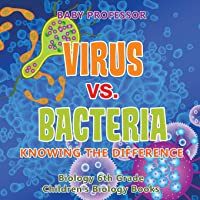 Virus vs. Bacteria: Knowing the Difference - Biology 6th Grade - Children's Biology Books