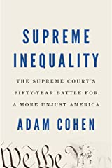 Supreme Inequality: The Supreme Court's Fifty-Year Battle for a More Unjust America Kindle Edition