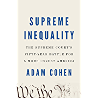 Supreme Inequality: The Supreme Court's Fifty-Year Battle for a More Unjust America (English Edition)
