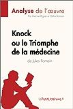 Knock ou le Triomphe de la médecine de Jules Romain (Analyse de l'oeuvre): Comprendre la littérature avec lePetitLittéraire.fr (Fiche de lecture) (French Edition)