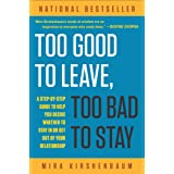 Too Good to Leave, Too Bad to Stay: A Step-by-Step Guide to Help You Decide Whether to Stay In or Get Out of Your Relationshi