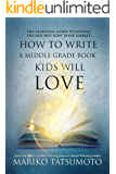 How to Write a Middle Grade Book Kids Will Love: The Essential Guide to Joining the Red Hot Kids' Book Market