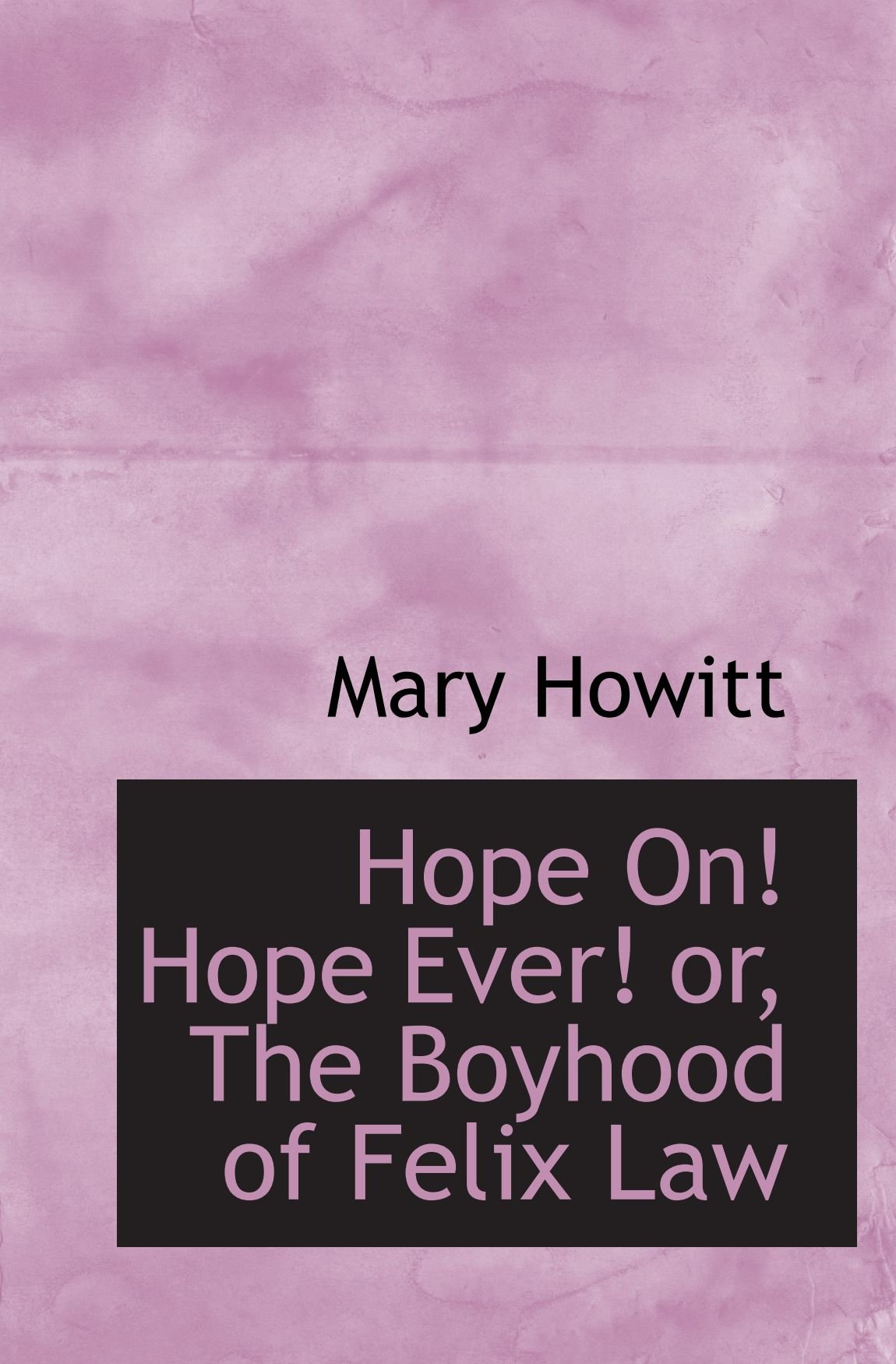 Download Hope On! Hope Ever! or, The Boyhood of Felix Law ebook