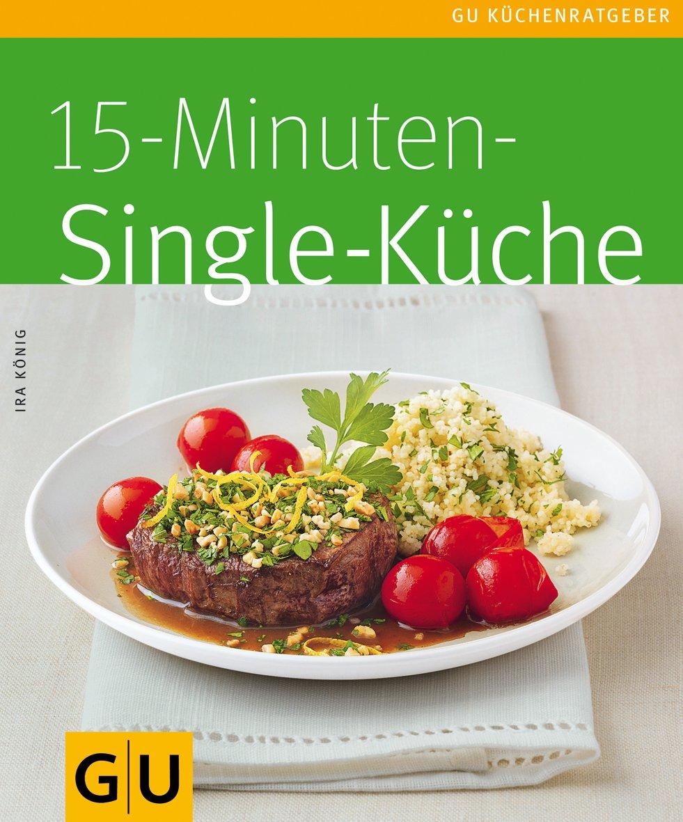 15-Minuten-Singleküche: Amazon.de: Ira König: Bücher