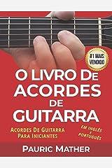 O Livro De Acordes De Guitarra: Acordes De Guitarra Acústica Para Iniciantes (Portuguese Edition) Kindle Edition