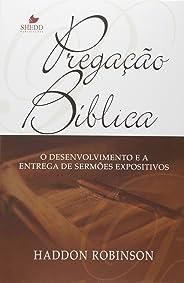 Pregacao Biblica - O Desenvolvimento E Entrega De Sermoes Expositivos