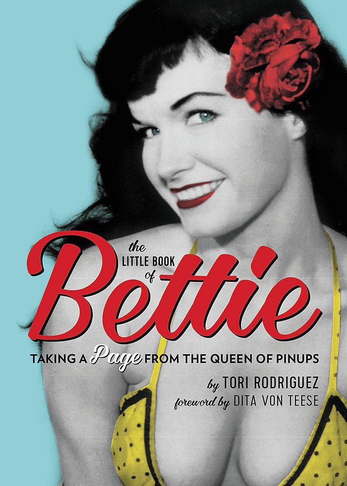 The Little Book of Bettie: Taking a Page from the Queen of Pinups PDF