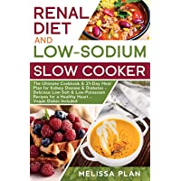 RENAL DIET and LOW-SODIUM SLOW COOKER: The Ultimate Cookbook & 21-Day Meal Plan for Kidney Disease & Diabetes - Delicious Low-Salt & Low-Potassium Recipes for a Healthy Heart – Vegan Dishes Included