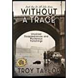 Without a Trace: Unsolved Disappearances and Mysterious Vanishings